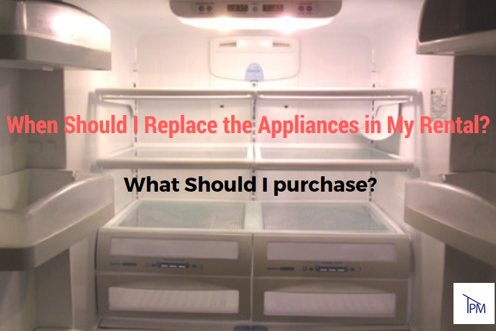 When Should I Replace the Appliances in My Rental? What Should I Purchase?
