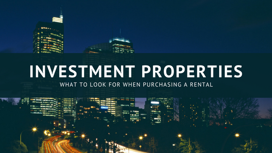 Investment Properties: What to Look for When Purchasing a Rental