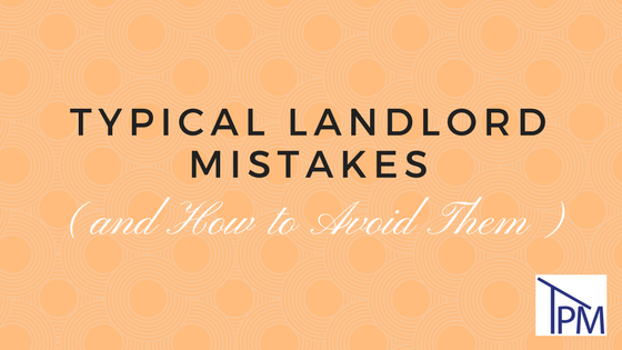Typical Landlord Mistakes and How to Avoid Them