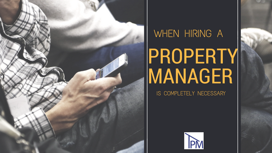 When Hiring a Property Manager is Completely Necessary